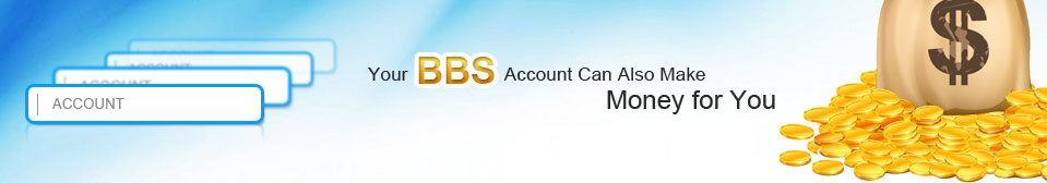 Your BBS Account Can Also Make Money for You.
